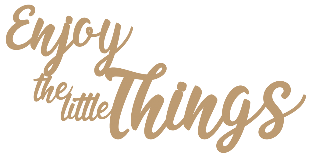 PHRASE DECO MDF 3 MM ENJOY THE LITTLE THINGS